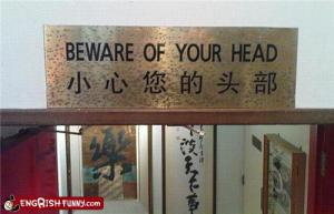 beware of your head